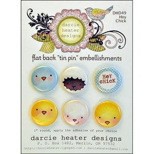 "Darcie's Heart & Home: Flat Back ""Tin Pin"" Embellishments- Hey Chick DHD49"