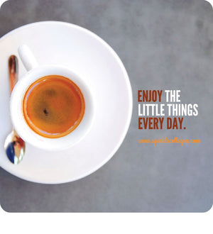 Enjoy The Little Things Every Day
