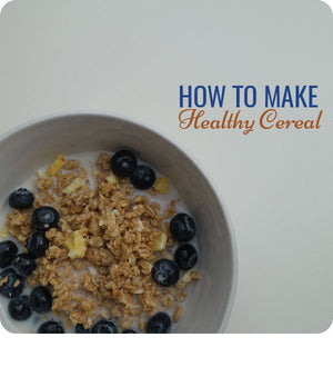How To Make Healthy Cereal