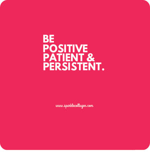 Be Positive Patient & Persistent.