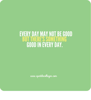 Every Day May Not Be Good…