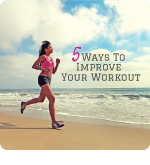 5 Ways To Improve Your Workout