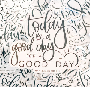 Today Is A Good Day Vinyl Sticker