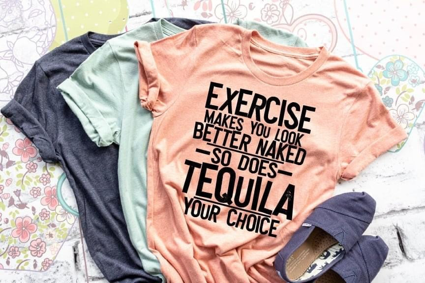 Exercise or Tequila, your choice