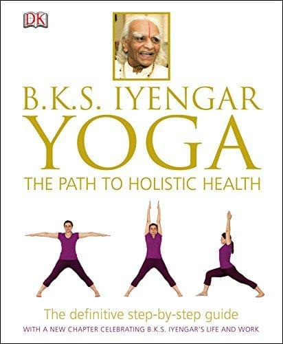 BKS Iyengar Yoga The Path to Holistic Health: The Definitive Step-by-Step Guide paulabestdeals.myshopify.com