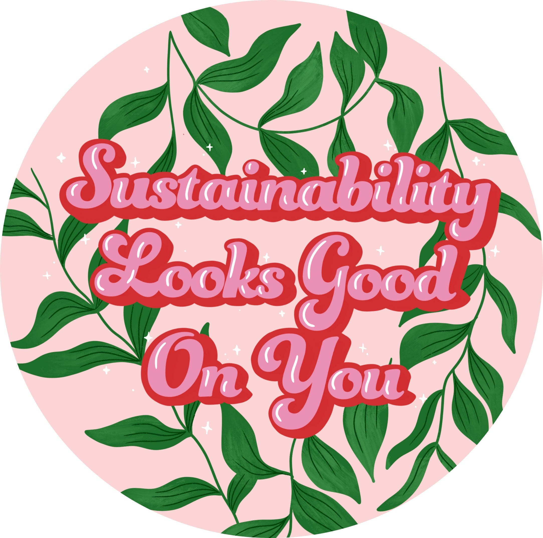 Sustainability Looks Good On You Sticker