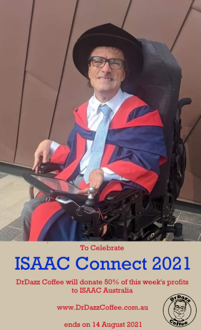 DrDazz is sitting in a wheelchair wearing an academic graduation grown. Text below says, To celebrate ISAAC Connect 2021 Dr Dazz Coffee will donate 50% of this week's profits to ISAAC Australia. Website address www.DrDazzCoffee.com.au, ends on 14 August 2021. The business logo is in the bottom right corner.