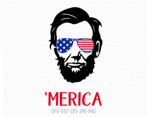 Abraham Lincoln Merica svg, Fourth of July SVG, 4th of July Svg, Patriotic SVG, America Svg, Cricut, Silhouette Cut File, svg dxf eps