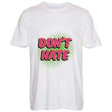 Indlæs billede til gallerivisning Don´t Hate - T-Shirt