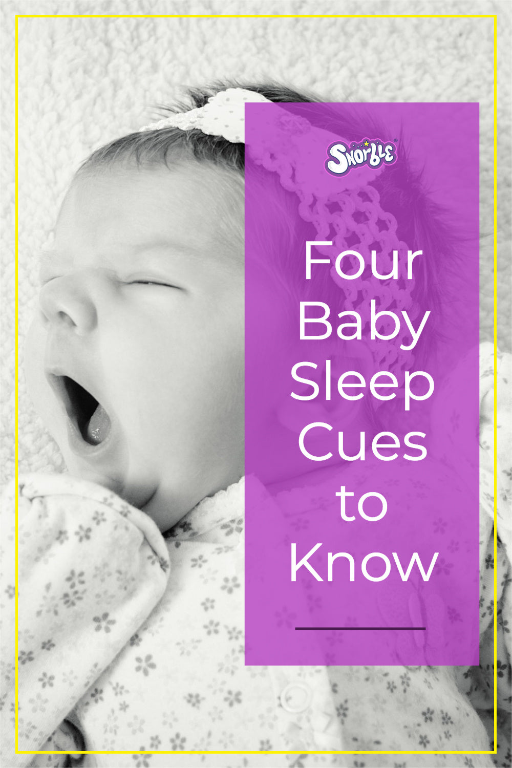 """Image contain a photo of a yawning baby in black and white. On the right-hand side, there is a vertical purple box with white text that says """"Four Baby Sleep Cutes to Know"""". Above the text, there is a logo that says """"Snorble"""" in a stylized font. The photo has a thin yellow border around it."""
