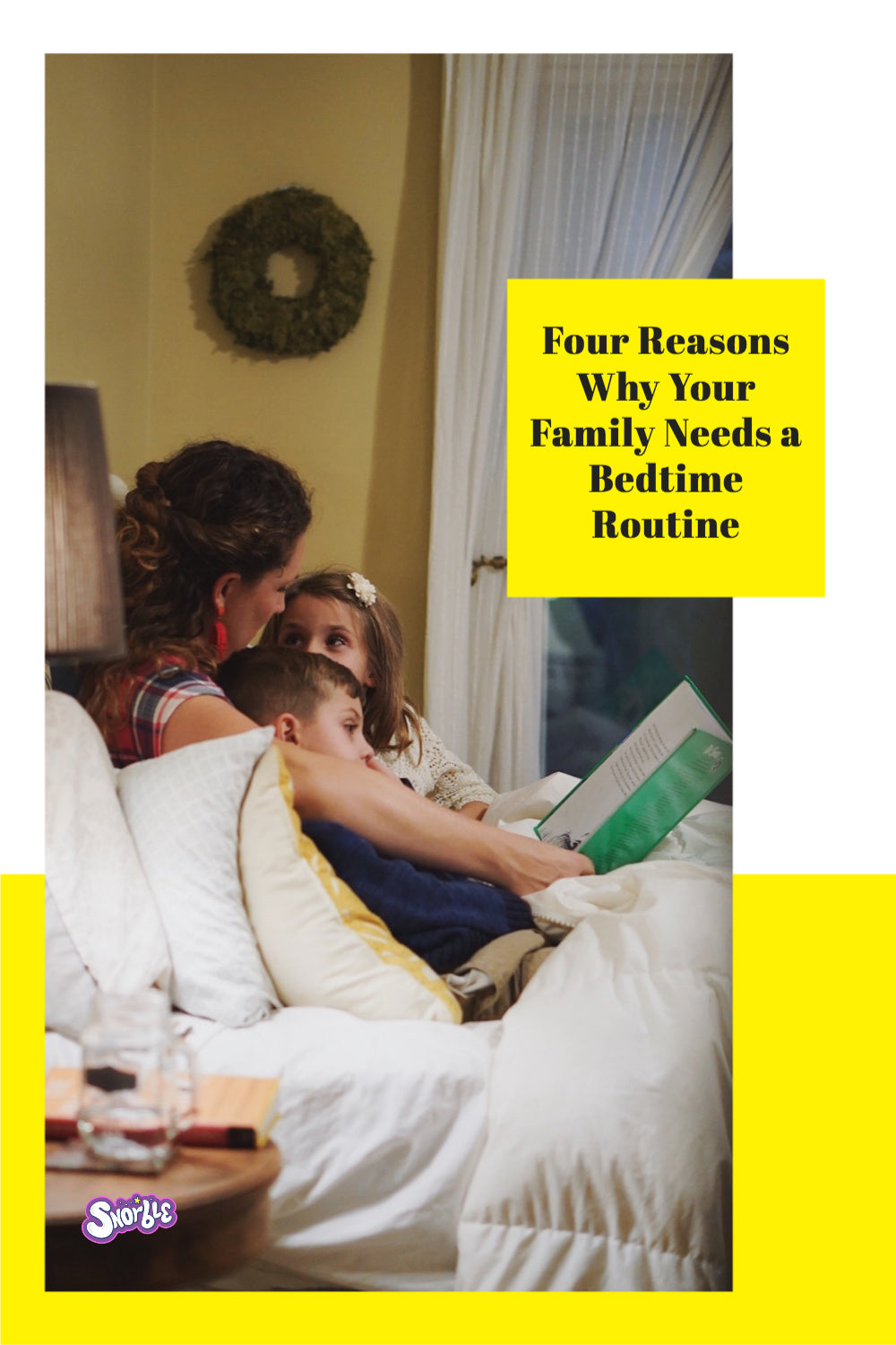 """Image contains a photo with a white rectangular border that turns yellow on the bottom third. On the right-hand side, sitting on the border and part of the photo, there is a yellow block with black text that says """"Four Reasons Why Your Family Needs a Bedtime Routine"""". In the bottom left-hand side, there is a logo that says """"Snorble"""" in a bubbly font."""