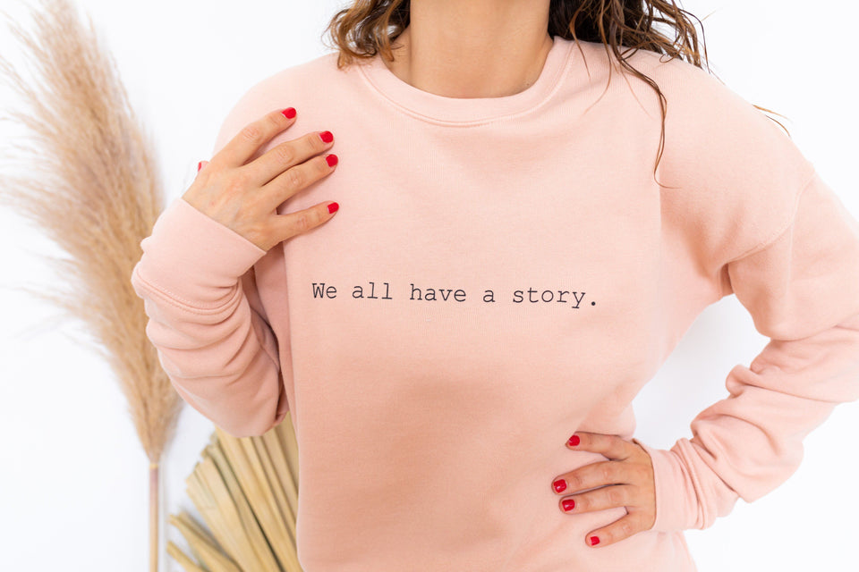 We All Have A Story Sweatshirt Sweatshirt Know Purpose