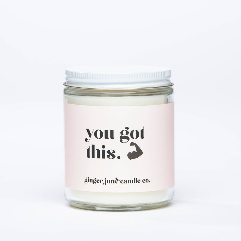 You Got This • Non Toxic Soy Candle