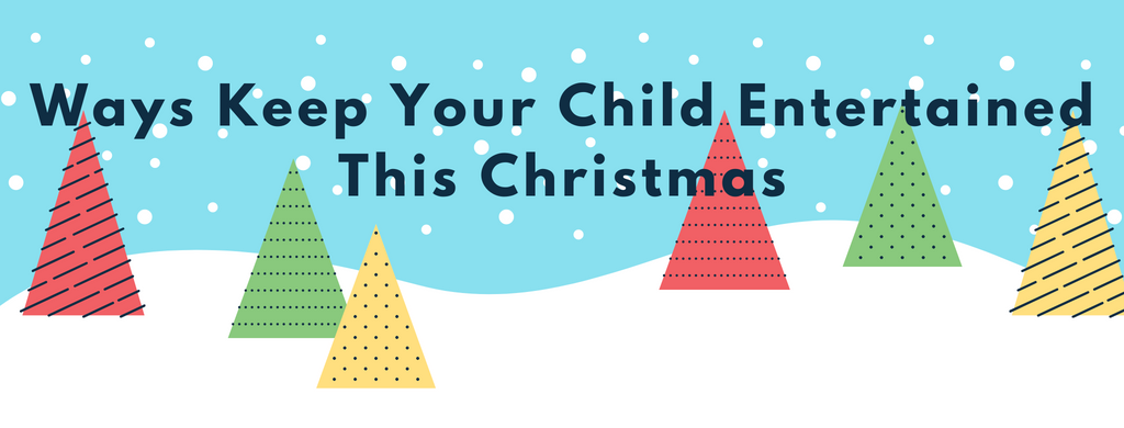 Ways Keep Your Child Entertained This Christmas