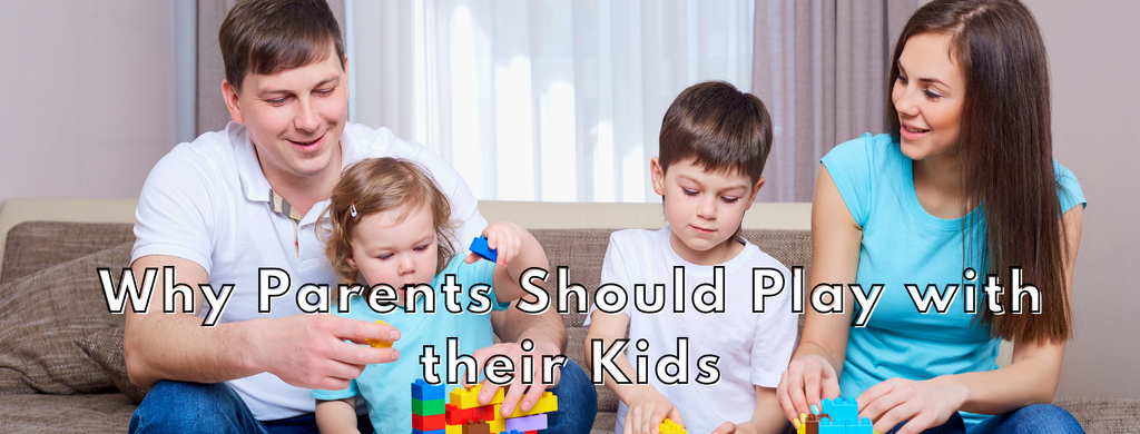 Why Parents Should Play with their Kids