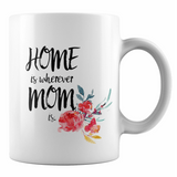 Home Is Where Mom Is  - 11 Oz Coffee Mug