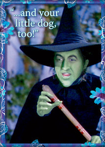 Wizard of Oz - And Your Little Dog Too - Magnet