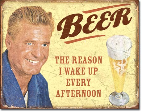 Beer - The Reason I Wake Up - Tin Sign