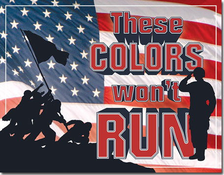 These Colors Won't Run - Tin Sign