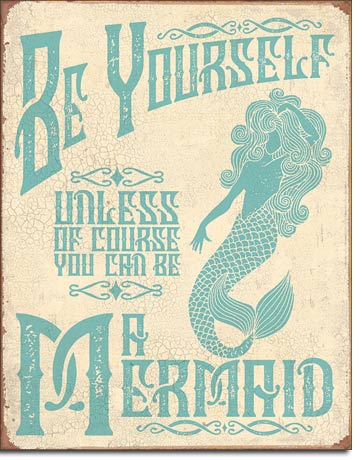 Be A Mermaid - Tin Sign