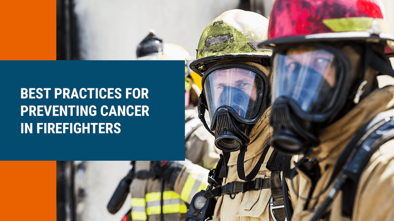 Best Practices for Preventing Cancer in Firefighters