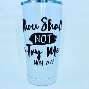 Thou Shall Not Try Me Tumbler