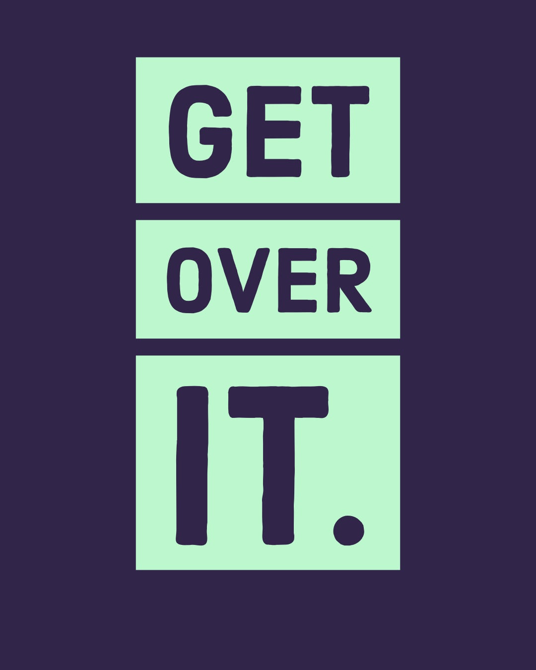 Get Over It...(you got this)