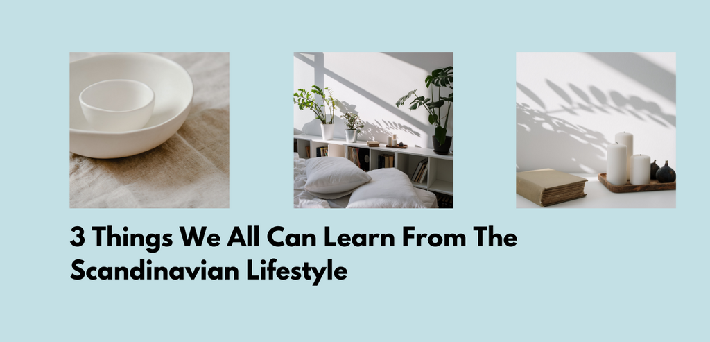 3 Things We All Can Learn From The Scandinavian Lifestyle