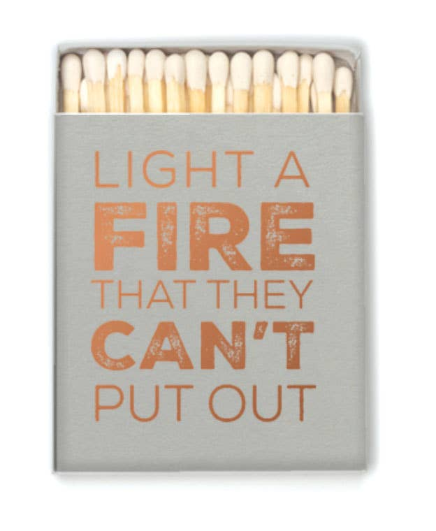 Light a Fire They Can't Put Out Matches