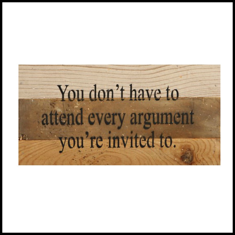 Attend Every Argument Reclaimed Wood Sign