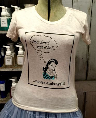 """How hard can it be?"" T-Shirt (Oatmeal)"