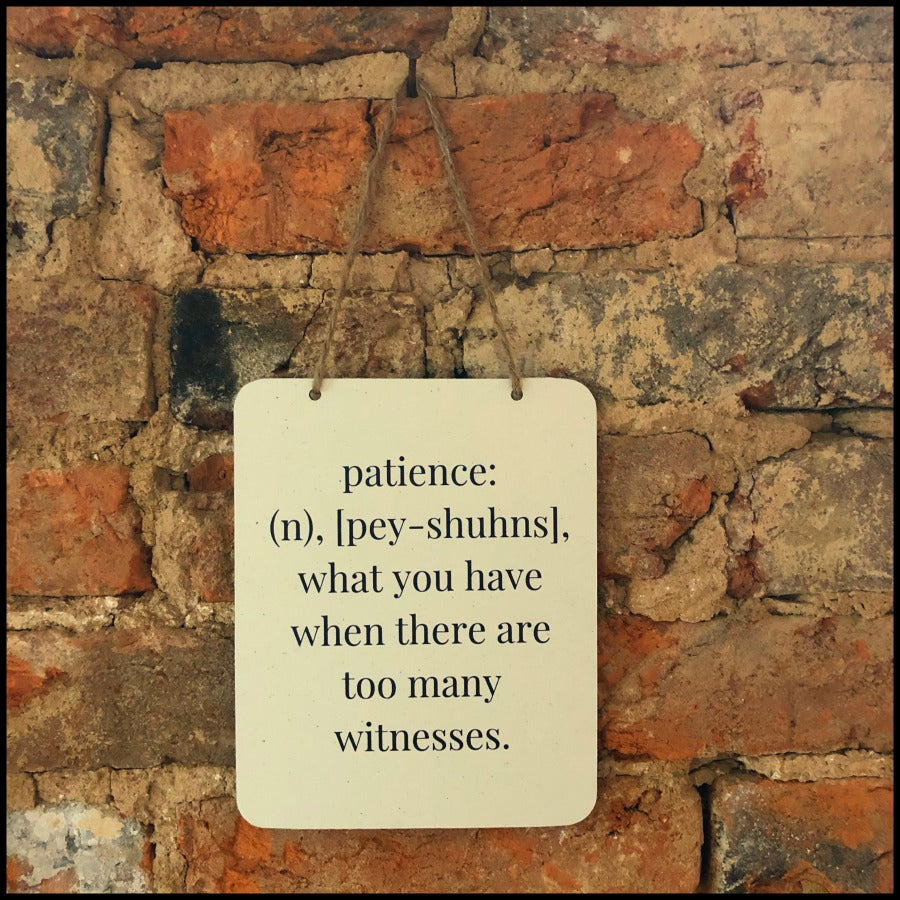 """Patience"" Sign"