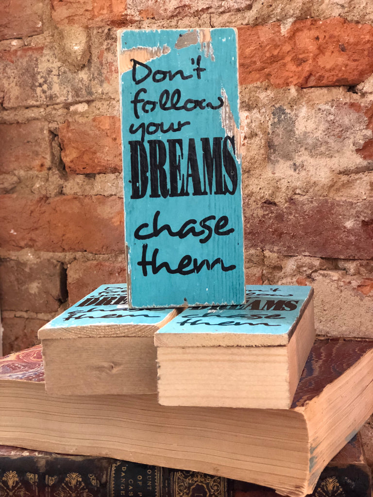 """Don't Follow Dreams, Chase Them"" Mini Tweet Wood Sign"