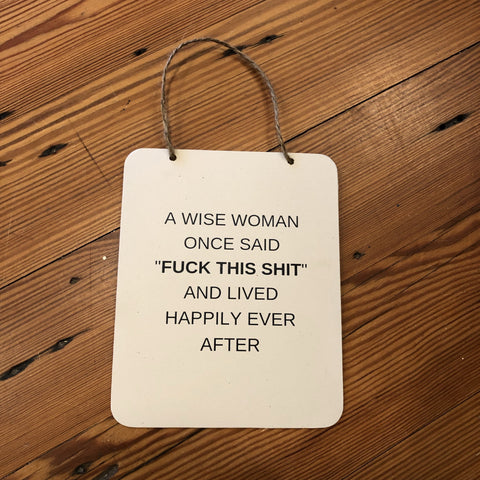 """A wise woman once said..."" Sign"