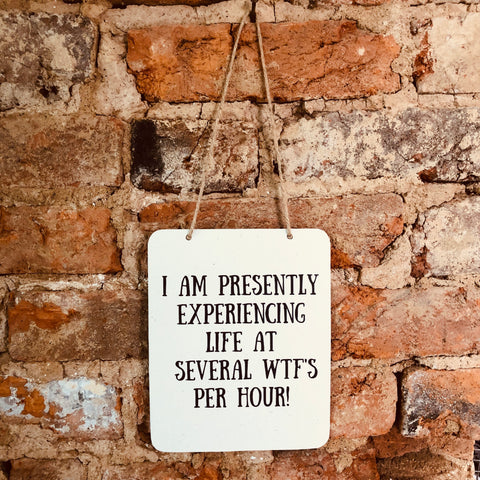 """Experiencing WTFs"" Sign"
