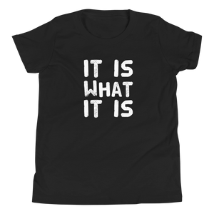 It Is What It Is Youth T-Shirt
