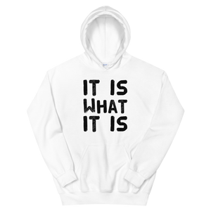 It Is What It Is Hoodie