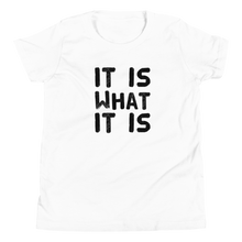 Load image into Gallery viewer, It Is What It Is Youth T-Shirt