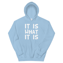 Load image into Gallery viewer, It Is What It Is Hoodie