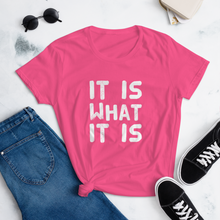 Load image into Gallery viewer, It Is What It Is Women's T-Shirt
