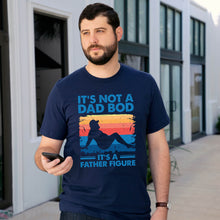 Load image into Gallery viewer, It's Not A Dad Bod, It's a Father Figure T-shirt