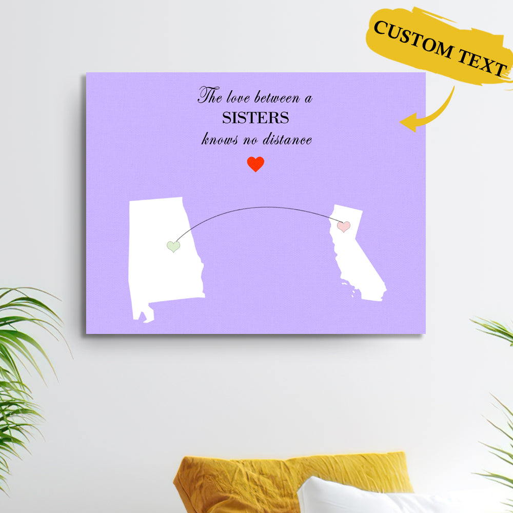 The Gift For Sister Custom State Painting Canvas-The Love Between A SISTERS Knows No Distance State Painting Canvas
