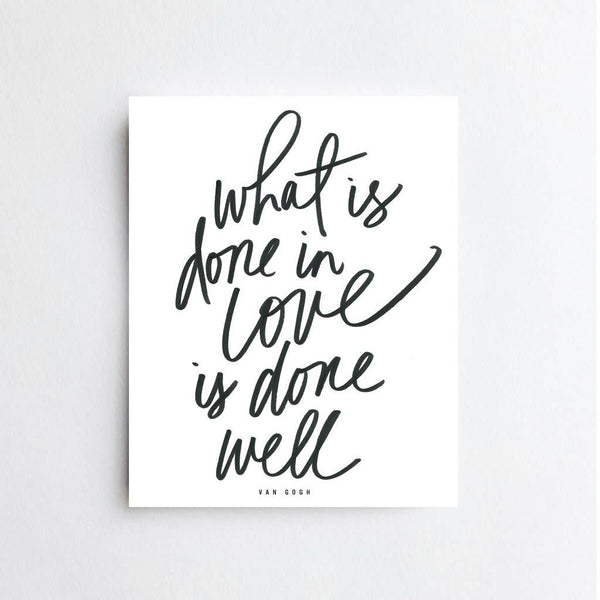 What Is Done In Love Quote Print