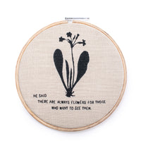 He Said There Are Always Flowers Embroidery Hoop