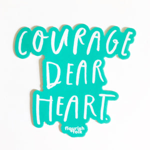 Courage Dear Heart Sticker
