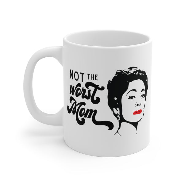 MOMMIE Dearest Joan Crawford Not the Worst Mom 11 or 15 oz Coffee Tea Mug