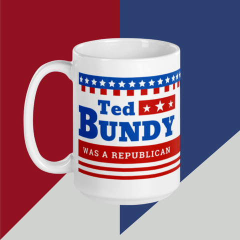 Ted BUNDY was a REPUBLICAN 11oz or 15oz Coffee Tea Mug
