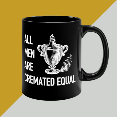 All MEN Are CREMATED EQUAL Black mug 11oz Women Empowerment, Equality, Funeral Humor, Mortician Gift, Death Care Worker, Feminist