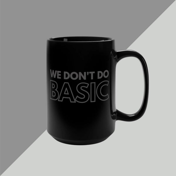 WE DON'T do BASIC Black Mug 15oz