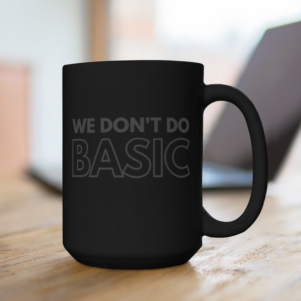 WE DON'T do BASIC Black Mug - Best Black Mugs 2020
